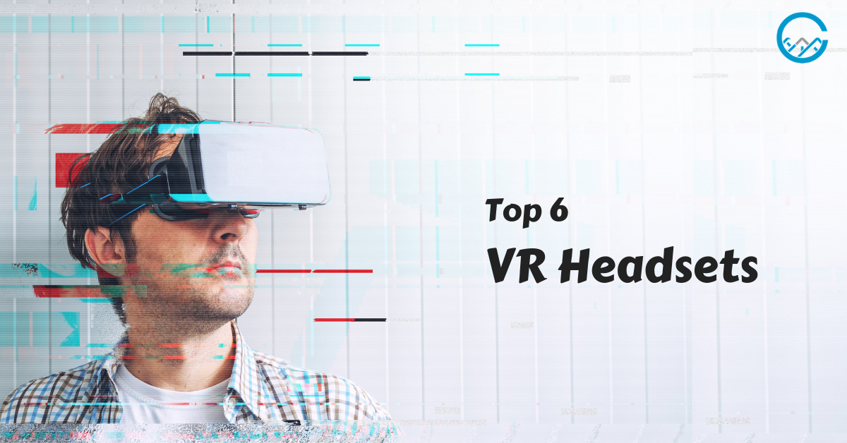 Top 6 VR Headsets