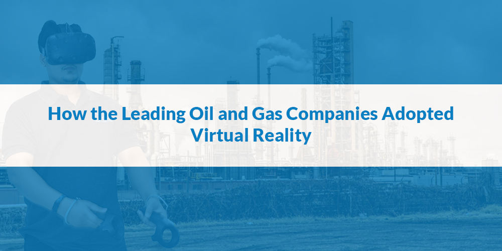 Leading oil and Gas companies using Virtual reality