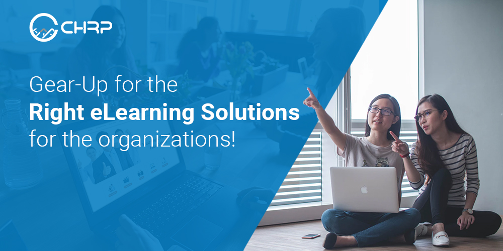 Gear-Up for the Right eLearning Solutions for the organizations!
